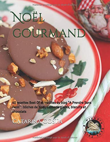 Noel gourmand: 40 recettes Best Of et inédites du blog A Prendre Sans Faim : bûches de Noël, desserts glacés, biscuits et chocolats
