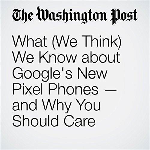 What (We Think) We Know about Google's New Pixel Phones — and Why You Should Care cover art