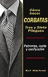 """""""Cómo Hacer CORBATAS Tres y Siete Pliegues"""".: Patrones, Corte y confección."""