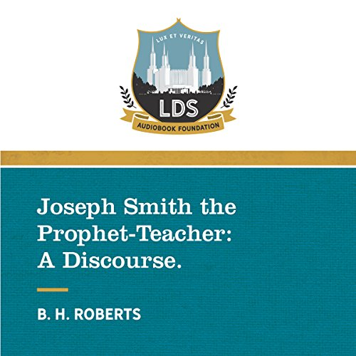 Joseph Smith the Prophet-Teacher: A Discourse audiobook cover art
