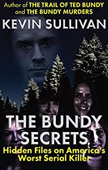 The Bundy Secrets: Hidden Files on America's Worst Serial Killer (English Edition) por [Kevin Sullivan]