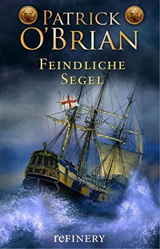 Feindliche Segel: Historischer Roman (Die Jack-Aubrey-Serie 2)