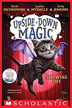 Showing Off (Upside-Down Magic #3) by [Sarah Mlynowski, Lauren Myracle, Emily Jenkins]