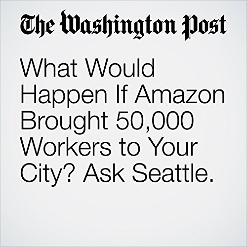 What Would Happen If Amazon Brought 50,000 Workers to Your City? Ask Seattle. copertina