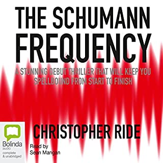 The Schumann Frequency                   By:                                                                                                                                 Christopher Ride                               Narrated by:                                                                                                                                 Sean Mangan                      Length: 16 hrs and 36 mins     57 ratings     Overall 4.7