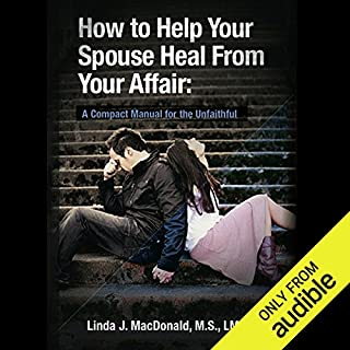 How to Help Your Spouse Heal from Your Affair     A Compact Manual for the Unfaithful              By:                                                                                                                                 Linda J. MacDonald                               Narrated by:                                                                                                                                 Tamara Marston                      Length: 2 hrs and 7 mins     452 ratings     Overall 4.6