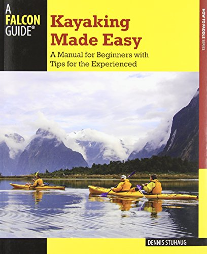 Kayaking Made Easy, 4th: A Manual for Beginners with Tips for the Experienced (How to Paddle Series)