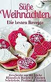 Süße Weihnachten 2018 - Die besten Rezepte (Sammelband): Plätzchen und Kekse backen - Backmischungen im Glas - Kuchen und Torten - Geschenke - Pralinen ... - die besten Rezepte) (German Edition)