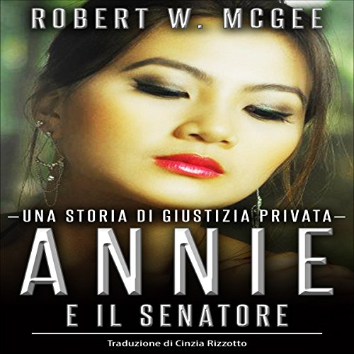 Annie e il senatore: Una storia di giustizia privata [Annie and Senator: History of a Law-Abiding Citizen] audiobook cover art