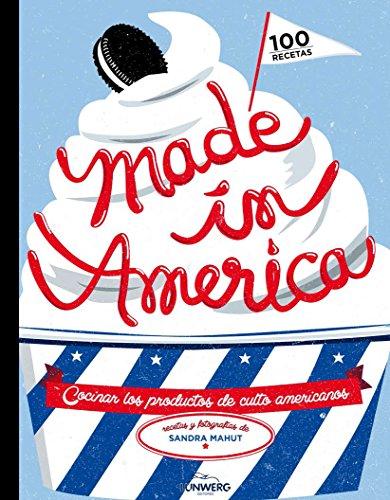 Made in America: Cocinar los productos de culto americanos (Gastronomía)