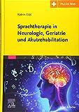 Sprachtherapie in Neurologie, Geriatrie und Akutrehabilitation: Mit Zugang zum Elsevier-Portal - Katrin Eibl