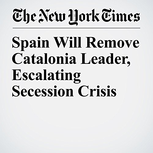 Spain Will Remove Catalonia Leader, Escalating Secession Crisis copertina