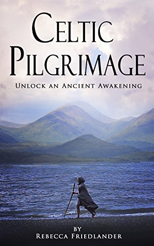 Celtic Pilgrimage: Unlock an Ancient Awakening