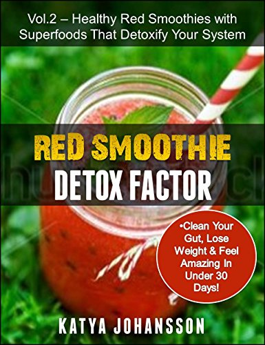 Red Smoothie Detox Factor: Red Smoothie Detox Factor (Vol. 2) - Healthy Red Smoothies with Superfoods That Detoxify Your System