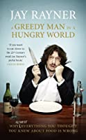 A Greedy Man in a Hungry World: Why Almost Everything You Thought You Knew About Food Is Wrong