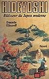 Hideyoshi: Bâtisseur du Japon moderne