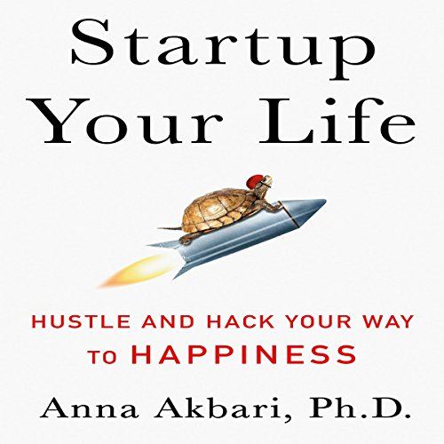 Startup Your Life     Hustle and Hack Your Way to Happiness              By:                                                                                                                                 Anna Akbari                               Narrated by:                                                                                                                                 Anna Akbari                      Length: 7 hrs and 57 mins     12 ratings     Overall 3.6