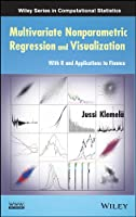 Multivariate Nonparametric Regression and Visualization: With R and Applications to Finance (Wiley Series in Computational Statistics)