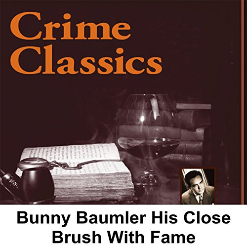 Crime Classics     Bunny Baumler: His Close Brush With Fame              By:                                                                                                                                 Morton Fine,                                                                                        David Friedkin                               Narrated by:                                                                                                                                 Lou Merrill                      Length: 29 mins     Not rated yet     Overall 0.0