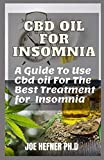 CBD OIL FOR INSOMNIA: A Guide To Use Cbd Oil For The Best Treatment Of Insomnia