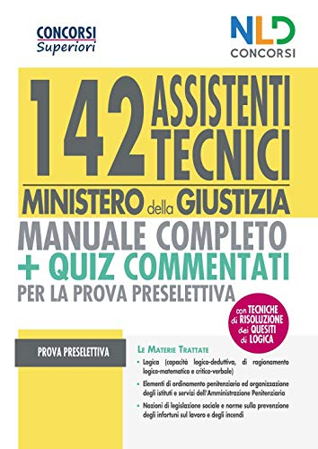 Concorso 142 Assistenti tecnici Ministero della Giustizia. Manuale completo per la preparazione alla prova preselettiva