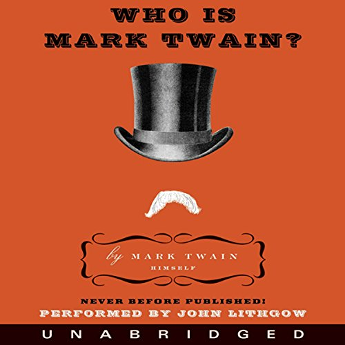 Who Is Mark Twain?                   By:                                                                                                                                 Mark Twain                               Narrated by:                                                                                                                                 John Lithgow                      Length: 5 hrs and 8 mins     8 ratings     Overall 4.5