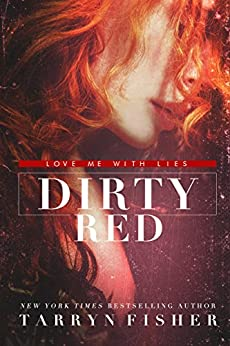 Dirty Red (Love Me With Lies Book 2) by [Tarryn Fisher]