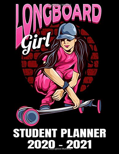 Longboard Girl Student Planner 2020 - 2021: Cool Longboard Hip Hop Girl - Daily Academic School Organizer Calendar 2020 - 2021 Notebook For Girls - Monthly Weekly Planner
