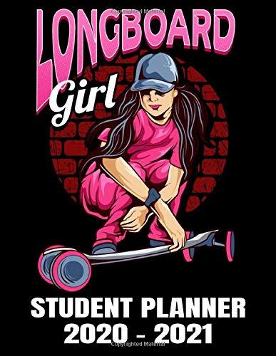 Longboard Girl Student Planner 2020 - 2021: Cool Longboard Hip Hop Girl - Daily Academic School Organizer Calendar 2020 - 2021 Notebook For Girls - Monthly Weekly Planner