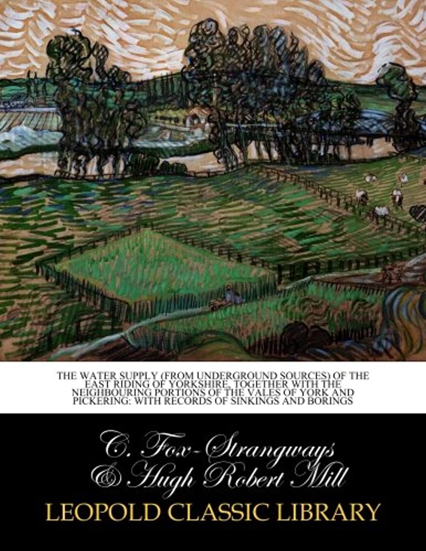 なぞらえる平野玉The water supply (from underground sources) of the east riding of Yorkshire, together with the neighbouring portions of the vales of York and Pickering: with records of sinkings and borings