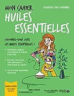 Mon cahier Huiles essentielles de Françoise COUIC-MARINIER