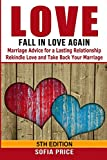 Love: Fall In Love Again: Marriage Advice for a Lasting Relationship - Rekindle Love and Take Back Your Marriage