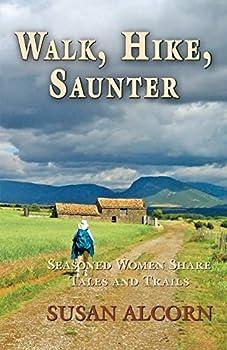 Walk Hike Saunter  Seasoned Women Share Tales and Trails