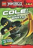 Cole, Ninja of Earth (LEGO Nnjago: Chapter Book) (LEGO Ninjago)