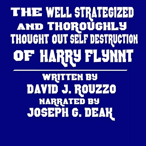 The Well Strategized and Thoroughly Thought Out Self Destruction of Harry Flynnt audiobook cover art