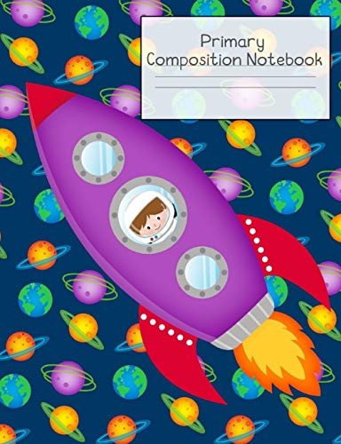 Primary Composition Notebook: Story Paper Journal Grades K-2 & 3 - Dashed Midline and Picture Space School Exercise Book 120 sheets. Astronaut in Rocket Cover.
