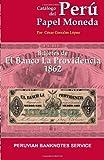 Catalogo de Billetes del Banco La Providencia 1862: Catalogo de Papel Moneda del Peru