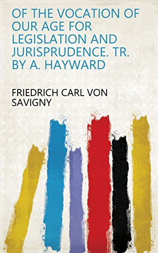 Of the vocation of our age for legislation and jurisprudence. Tr. by A. Hayward (English Edition)