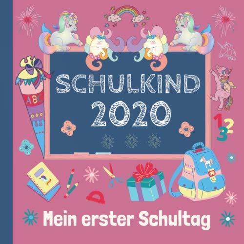 Schulkind 2020: Mein erster Schultag: Erinnerungsalbum an meine Einschulung, Gästebuch für die Einschulungsfeier zum Schulanfang für Mädchen, Geschenk für die Schultüte mit Einhorn