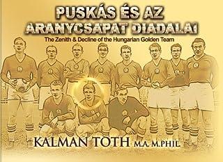Puskas es az Aranycsapat Diadalai: The Zenith & Decline of the Golden Team (Hungarian Edition)