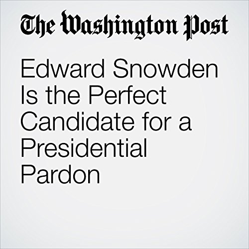 Edward Snowden Is the Perfect Candidate for a Presidential Pardon audiobook cover art