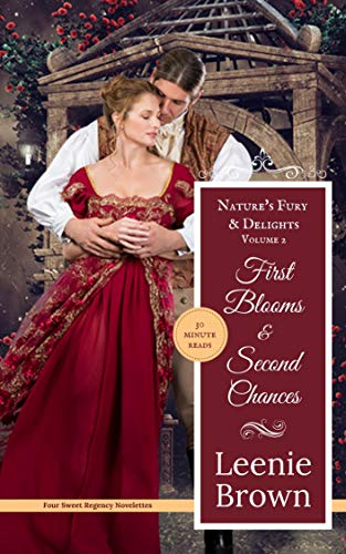 First Blooms and Second Chances: Nature's Fury and Delights by [Leenie  Brown]