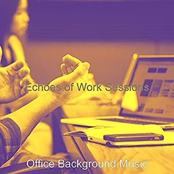 Echoes of Work Sessions
