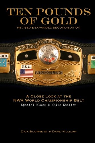 Ten Pounds of Gold (Black & White 2nd Edition): A Close Look at the NWA World Championship Belt