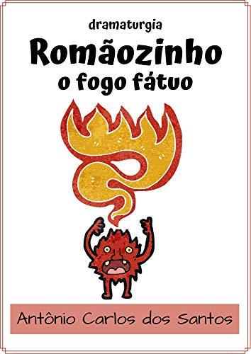 Romãozinho, o Fogo Fátuo: dramaturgia infanto-juvenil (Coleção Educação, Teatro & Folclore Livro 9)