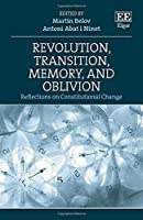 Revolution, Transition, Memory, and Oblivion: Reflections on Constitutional Change