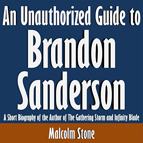 An Unauthorized Guide to Brandon Sanderson: A Short Biography of the Author of the Gathering Storm and Infinity Blade cover art