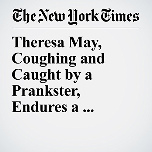 Theresa May, Coughing and Caught by a Prankster, Endures a Speech to Forget copertina