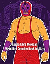 Lucha Libre Mexican Wrestling Coloring Book for Boys: A Mexican Wrestling Coloring Book for Boys ages 4-8 and 9-12, including Amazing Kids Coloring Mexican Wrestling Mask and Wrestler Action Figures.