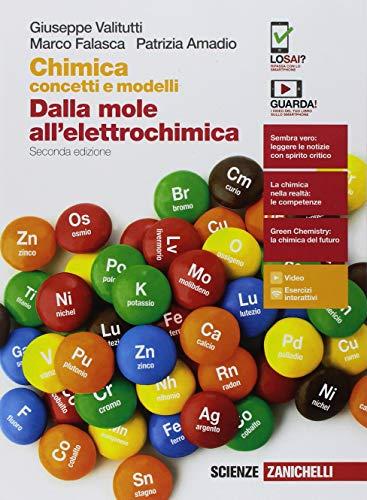 Chimica: concetti e modelli. Dalla mole all'elettrochimica. Per le Scuole superiori